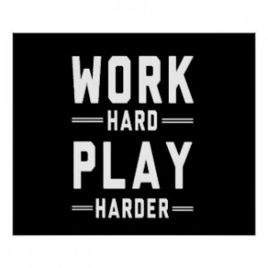 work_hard_play_harder_poster-r91c4931d27a44166876f9633abc67c06_wvo_8byvr_324[1]
